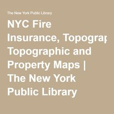 NYC Fire Insurance, Topographic and Property Maps | The New York Public Library