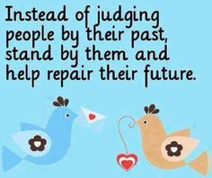 Help others instead of judging quote via Carol's Country Sunshine on Facebook