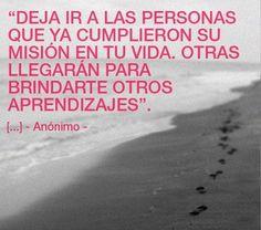 """""""Deja ira a las personas que ya cumplieron su misión en tu vida. Otras llegarán para brindarte otros aprendizajes"""
