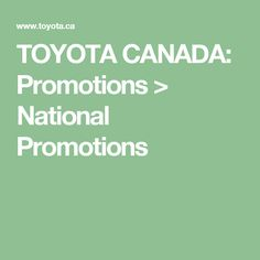 TOYOTA CANADA: Promotions > National Promotions