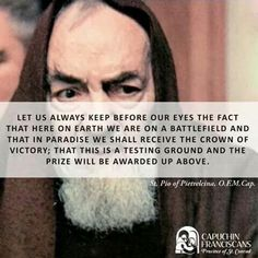 """St. Padre Pio - """"Here on earth we are on a battlefield..."""""""