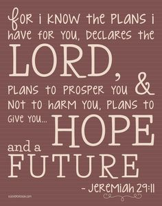 My have verse right now...For I know the plans I have for you now...   Lindsay@KooserDesign.com