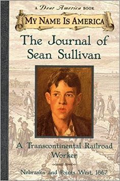My Name Is America: The Journal of Sean Sullivan : A Transcontinental Railroad Worker - Nebraska and Points West, 1867 by William Durbin Hardcover) for sale online Dear America Books, Sean Sullivan, Good Books, Books To Read, Louis Sachar, My Name Is, History Books, Art History, Historical Fiction