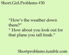 New Quotes Beautiful Short People Ideas Girl Problems Funny, Short People Problems, Short Girl Problems, Comebacks And Insults, Good Comebacks, Funny Insults, Short People Quotes, Short Girl Quotes, Smile Quotes
