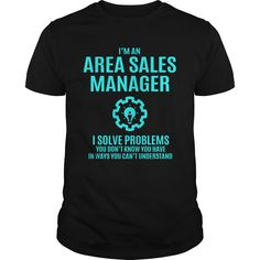 I'm An Area Sales Manager I Solve Problems You Don't Know You Have T- Shirt  Hoodie Area Manager
