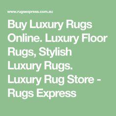 Buy Luxury Rugs Online. Luxury Floor Rugs, Stylish Luxury Rugs. Luxury Rug Store - Rugs Express