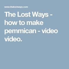 The Lost Ways - how to make pemmican - video video.
