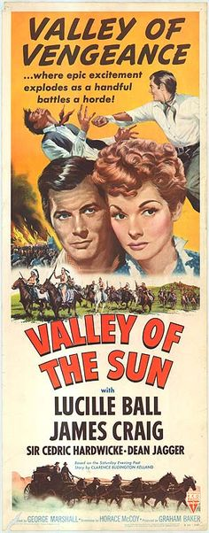 Valley of the Sun (1942) Stars: Lucille Ball, James Craig, Cedric Hardwicke, Dean Jagger, Billy Gilbert, Tom Tyler, Antonio Moreno ~ Director: George Marshall