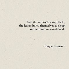 Words by Raquel Franco – Autumn has arrived - Herbst Poetry Quotes, Words Quotes, Me Quotes, Qoutes, Autumn Quotes And Sayings, Fall Quotes Tumblr, Fall Back Quotes, Fall Season Quotes, End Of Summer Quotes