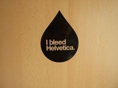 I bleed helvetica — by Stefan Unkovic