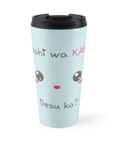 Buy it : http://www.redbubble.com/people/aoko/works/13987397-watashi-wa-kawaii-desu-ka?p=travel-mug