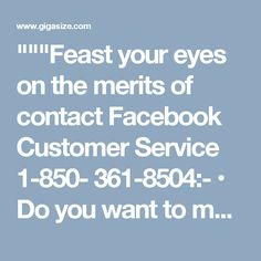"""""""Feast your eyes on the merits of contact Facebook Customer Service 1-850- 361-8504:- • Do you want to make friends on Facebook? • Want to make strong password for your account. • 100% efficacious services are always on the offer. • For more information visit on: http://www.mailsupportnumber.com/facebook-technical-support-number.html """" """