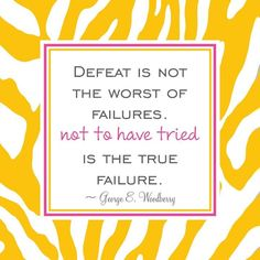 Defeat and failure just dont go together....Never give up!