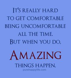 #quote - It's really hard to get comfortable being uncomfortable....