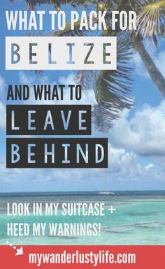 What to pack for Belize and what you should leave behind. Take it from me -- learn from my mistakes!