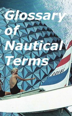 Glossary of Nautical Terms A dictionary layout of nautical definitions from wikipedia.org (August 2011). Text is accompanied by over 50 illustrative and interpretive images.