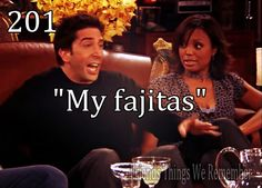 """My fajitas!"" Friends Things We Remember"