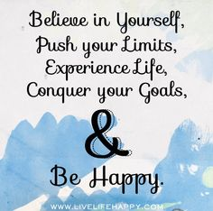 Believe in yourself, push your limits, experience life, conquer your goals, and be happy. by deeplifequotes, via Flickr❤️