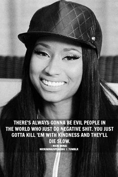 There's always gonna be evil people in the world who just do negative shit. You just gotta KILL 'EM WITH KINDNESS and they'll die slow.