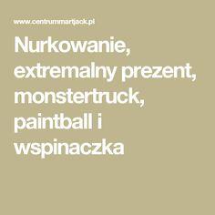 Nurkowanie, extremalny prezent, monstertruck, paintball i wspinaczka