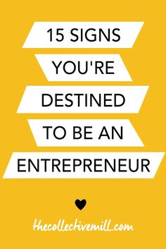 15 Signs You're Destined to be an Entrepreneur:  If you're looking at this pin, you've already checked off #1 on this list! This means you've thought about becoming an entrepreneur which is awesome. The problem is most of us don't think it can become a reality. But why not? Check out these 15 signs to see if you're destined to be an entrepreneur. www.thecollectivemill.com