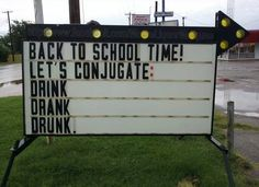 Back to school time is one reason to conjugate. How To Make Signs, Making Signs, School Signs, Liquor Store, Haha Funny, Funny Stuff, That's Hilarious, Funny Shit, Random Stuff