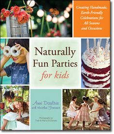 Naturally Fun Parties for Kids    Buy Here:  http://www.amazon.com/Naturally-Creating-Earth-Friendly-Celebrations-Occasions/dp/1416206566/ref=sr_1_1?s=books=UTF8=1337008438=1-1
