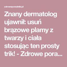 Znany dermatolog ujawnił: usuń brązowe plamy z twarzy i ciała stosując ten prosty trik! - Zdrowe poradniki