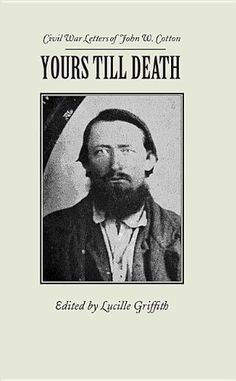 Yours Till Death: Civil War Letters of John W. Cotton (Library of Alabama Classics) by John Cotton This is my great great uncle-brother of Mary Ann Cotton Smith