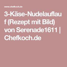 3-Käse-Nudelauflauf (Rezept mit Bild) von Serenade1611 | Chefkoch.de
