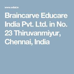 Braincarve Educare India Pvt. Ltd. in No. 23 Thiruvanmiyur,  Chennai, India