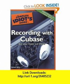 The Complete Idiots Guide to Recording with Cubase (9781592574995) Michael Miller , ISBN-10: 1592574998  , ISBN-13: 978-1592574995 ,  , tutorials , pdf , ebook , torrent , downloads , rapidshare , filesonic , hotfile , megaupload , fileserve