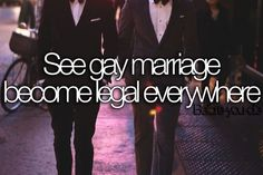 See gay marriage become legal everywhere