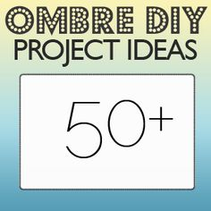 50+ Ombre DIY Projects