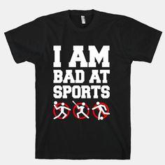 I'm Am Bad At Sports | T-Shirts, Tank Tops, Sweatshirts and Hoodies | HUMAN