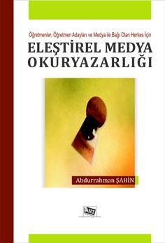 Öğretmenler,öğretmen adayları ve medya ile bağı olan herkes için,Eleştirel Medya Okuryazarlığı,Abdurrahman ŞAHİN
