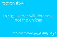 i have never seen my man in his blues (he needs new ones) but that does not matter to me i just want him not the uniform.