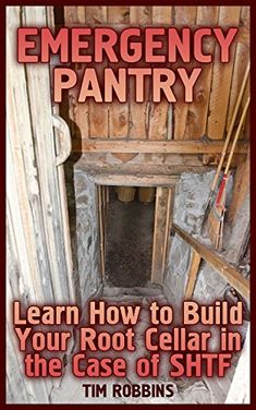 Emergency Pantry: Learn How to Build Your Root Cellar in the Case of SHTF: (Survival Food Storage, How to Store Food, Prepping), http://www.amazon.com/gp/product/B07C7VQ3TR/ref=cm_sw_r_pi_eb_zOp2AbTS9ZBRX