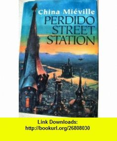 Perdido Street Station (9780739416846) China Mieville , ISBN-10: 0739416847  , ISBN-13: 978-0739416846 ,  , tutorials , pdf , ebook , torrent , downloads , rapidshare , filesonic , hotfile , megaupload , fileserve