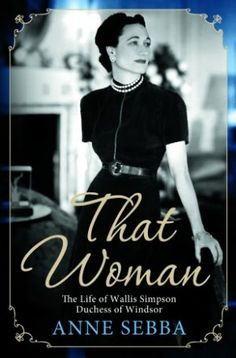 Deconstructing Wallis Simpson: Anne Sebba's That Woman