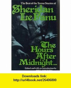 The Hours After Midnight... Tales of Terror and the Supernatural (9780856321443) J. Sheridan Le Fanu, Des Hickey, Geoffrey Bourne-Taylor , ISBN-10: 0856321443  , ISBN-13: 978-0856321443 ,  , tutorials , pdf , ebook , torrent , downloads , rapidshare , filesonic , hotfile , megaupload , fileserve