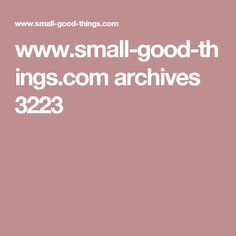 www.small-good-things.com archives 3223