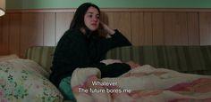 "― White Bird in a Blizzard (2014)""Whatever. The future bores me."""