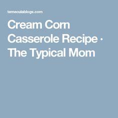 Cream Corn Casserole Recipe · The Typical Mom