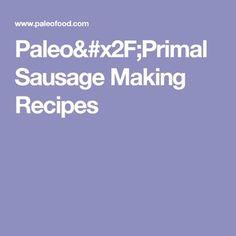 Paleo/Primal Sausage Making Recipes