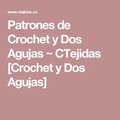 Patrones de Crochet y Dos Agujas ~ CTejidas [Crochet y Dos Agujas]