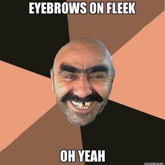EYEBROWS ON FLEEK OH YEAH - Provincial Man | LOL Meme Generator