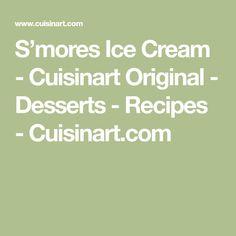 S'mores Ice Cream - Cuisinart Original - Desserts - Recipes - Cuisinart.com