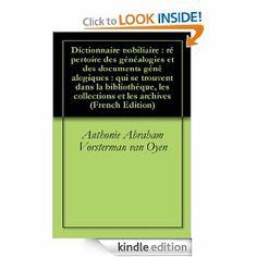 Dictionnaire nobiliaire : répertoire des généalogies et des documents généalogiques : qui se trouvent dans la bibliothéque, les collections et les archives (French Edition) by Anthonie Abraham Vorsterman van Oyen. $1.19. 300 pages