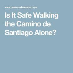 Is It Safe Walking the Camino de Santiago Alone?